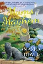 Mums and Mayhem - A Magic Garden Mystery ebook by Amanda Flower