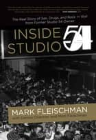 Inside Studio 54 ebook by Mark Fleischman, Denise Chatman, Mimi Fleischman