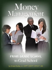 Money Management: From Grade School to Grad School ebook by Burley, Ernest Jr.