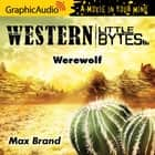 Werewolf [Dramatized Adaptation] audiobook by Max Brand
