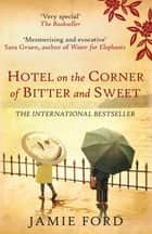 Hotel on the Corner of Bitter and Sweet ebook by Jamie Ford