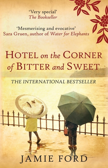 Hotel on the Corner of Bitter and Sweet - The international bestseller and word-of-mouth sensation ebook by Jamie Ford
