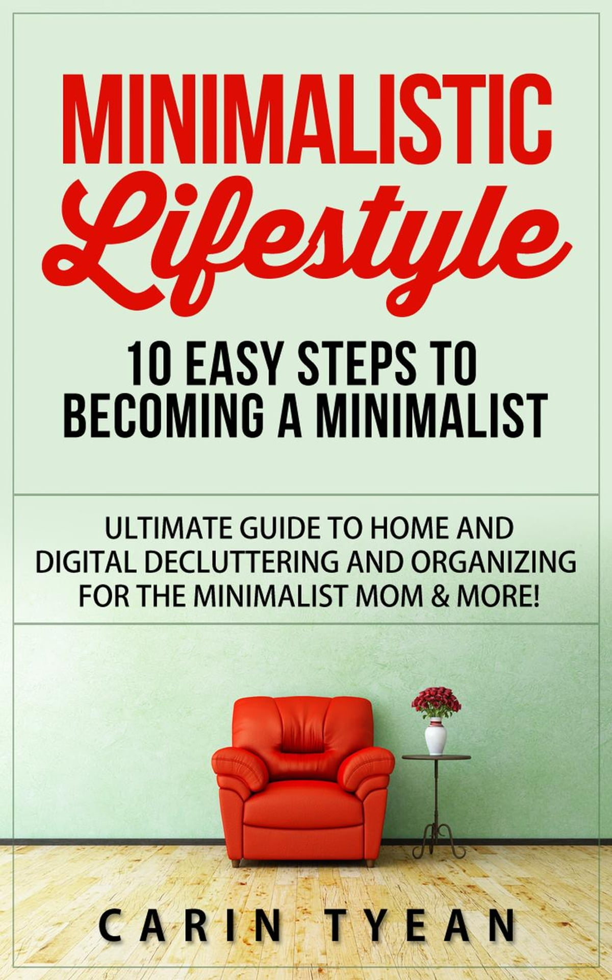 minimalistic-lifestyle-10-easy-steps-to-becoming-a-minimalist-ultimate-guide -to-home-and-digital-decluttering-and-organizing-for-the -minimalist-mom-more.jpg