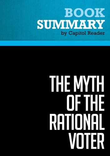 Summary: The Myth of the Rational Voter - Bryan Caplan - Why Democracies Choose Bad Policies ebook by Capitol Reader