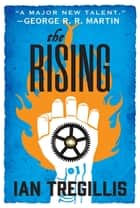 The Rising - Book Two of the Alchemy Wars ebook by Ian Tregillis