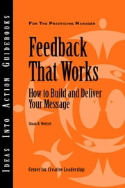 Feedback That Works: How to Build and Deliver Your Message ebook by Weitzel, Sloan R.