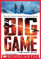Big Game: Movie Tie-in Edition ebook by Daniel Smith