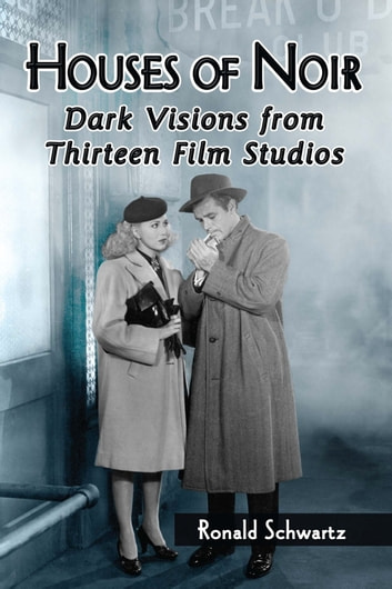 Houses of Noir - Dark Visions from Thirteen Film Studios ebook by Ronald Schwartz