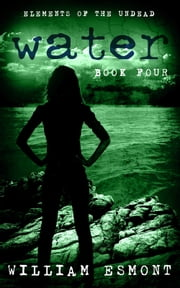 Water - A Zombie Apocalypse Novel ebook by William Esmont