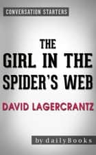 The Girl in the Spider's Web: A Novel by David Lagercrantz | Conversation Starters ebook by dailyBooks