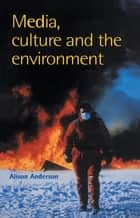Media, Culture And The Environment ebook by Alison Anderson University of Plymouth.,Anderson, Alison
