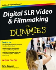 Digital SLR Video and Filmmaking For Dummies ebook by John Carucci