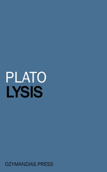 platos lysis or friendship essay Gadamer on friendship and solidarity: the increase in being in communal human life alexandra makurova phd student, school of philosophy, national research university higher school of economics.