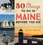 50 Things to Do in Maine Before You Die ebook by Nancy Griffin, Dan Tobyne