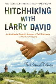 Hitchhiking with Larry David - An Accidental Tourist's Summer of Self-Discovery in Martha's Vineyard ebook by Paul Samuel Dolman