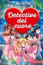 Detective del cuore ebook by Tea Stilton