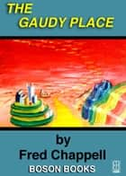 The Gaudy Place ebook by Fred  Chappell