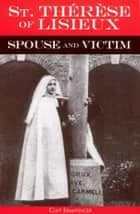 St. Therese of Lisieux Spouse and Victim ebook by Cliff Ermatinger