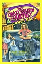 My Crazy Cousin Courtney Comes Back eBook by Judi Miller