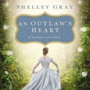 An Outlaw's Heart - A Southern Love Story audiobook by Shelley Gray