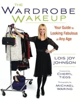The Wardrobe Wakeup - Your Guide to Looking Fabulous at Any Age ebook by Lois Joy Johnson