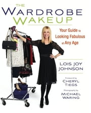 The Wardrobe Wakeup - Your Guide to Looking Fabulous at Any Age ebook by Lois Joy Johnson,Cheryl Tiegs
