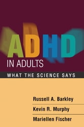 ADHD in Adults - What the Science Says ebook by Russell A. Barkley, PhD, ABPP, ABCN,Kevin R. Murphy, PhD,Mariellen Fischer, PhD