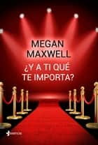 ¿Y a ti qué te importa? ebook by Megan Maxwell