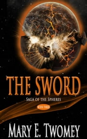 The Sword - Saga of the Spheres, #3 ebook by Mary E. Twomey