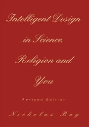 Intelligent Design in Science, Religion and You ebook by Nickolas Bay