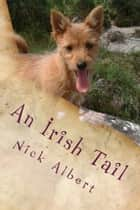 An Irish Tail - A hilarious tale of an English couple and their unruly dogs, searching for a new life in rural Ireland ebook by Nick Albert