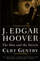 J. Edgar Hoover: The Man and the Secrets ebook by Curt Gentry