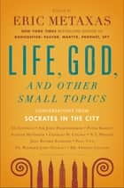 Life, God, and Other Small Topics ebook by Eric Metaxas