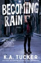 Becoming Rain ebook by K.A. Tucker