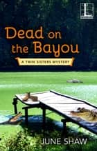Dead on the Bayou ebook by June Shaw