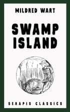 Swamp Island (Serapis Classics) ebook by Mildred Wart