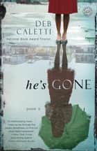 He's Gone: A Novel ebook by Deb Caletti