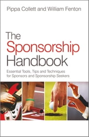 The Sponsorship Handbook - Essential Tools, Tips and Techniques for Sponsors and Sponsorship Seekers ebook by Pippa Collett,William Fenton