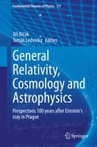 General Relativity, Cosmology and Astrophysics ebook by Jiří Bičák,Tomáš Ledvinka