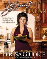 Skinny Italian - Eat It and Enjoy It - Live La Bella Vita and Look Great, Too! ebook by Teresa Giudice