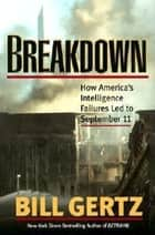 Breakdown - How America's Intelligence Failures Led to September 11 ebook by Bill Gertz