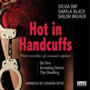 Hot in Handcuffs - Three Novellas of Sensual Capture audiobook by Shayla Black; Sylvia Day