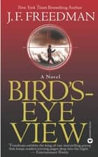 Bird's-Eye View ebook by J. F. Freedman