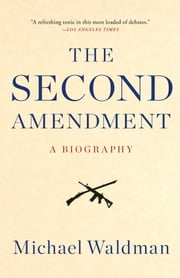 The Second Amendment - A Biography ebook by Michael Waldman