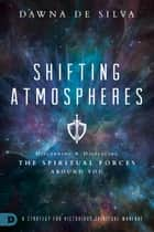 Shifting Atmospheres - A Strategy for Victorious Spiritual Warfare ebook by Dawna DeSilva