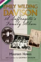 Emily Wilding Davison - A Suffragette's Family Album ebook by Maureen Howes