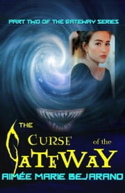 The Curse of the Gateway- Part Two of the Gateway Series ebook by Aimée Marie Bejarano