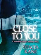 Close to You ebook by Stacia Kane