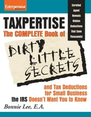 Taxpertise - The Complete Book of Dirty Little Secrets and Tax Deductions for Small Business the IRS Doesn't Want You to Know ebook by Bonnie Lee