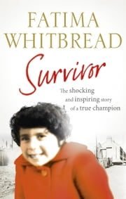 Survivor - The Shocking and Inspiring Story of a True Champion ebook by Fatima Whitbread